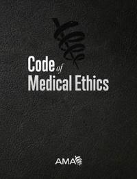 Code of Medical Ethics of the American Medical Association