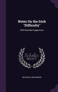 Notes on the Irish Difficulty
