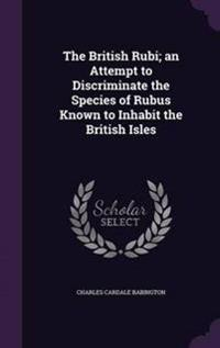 The British Rubi; An Attempt to Discriminate the Species of Rubus Known to Inhabit the British Isles