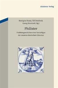 Philister: Problemgeschichte Einer Sozialfigur Der Neueren Deutschen Literatur