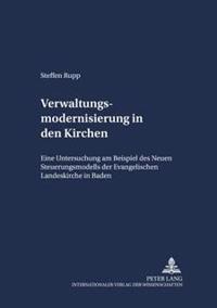 Verwaltungsmodernisierung in Der Kirche: Eine Untersuchung Am Beispiel Des Neuen Steuerungsmodells Der Evangelischen Landeskirche in Baden