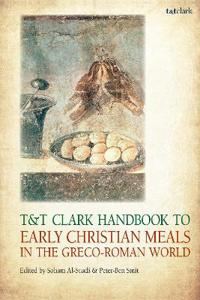 T&t Clark Handbook to Early Christian Meals in the Greco-roman World