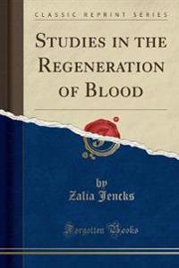 Studies in the Regeneration of Blood (Classic Reprint)
