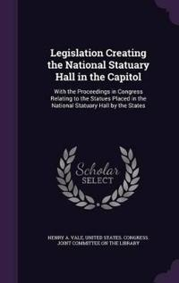 Legislation Creating the National Statuary Hall in the Capitol