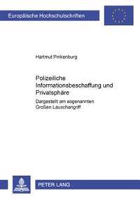 Polizeiliche Informationsbeschaffung Und Privatsphaere: Dargestellt Am Sogenannten Groen Lauschangriff