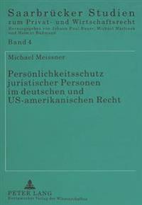 Persoenlichkeitsschutz Juristischer Personen Im Deutschen Und Us-Amerikanischen Recht: Eine Rechtsvergleichende Untersuchung Des Allgemeinen Persoenli