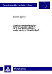 Wettbewerbsstrategien Fuer Finanzdienstleister in Der Automobilwirtschaft