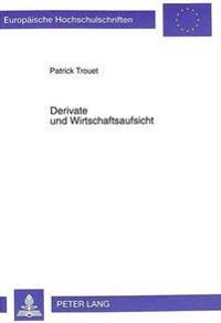 Derivate Und Wirtschaftsaufsicht: Rechtliche Massstaebe Und Kuenftige Gestaltungsmoeglichkeiten