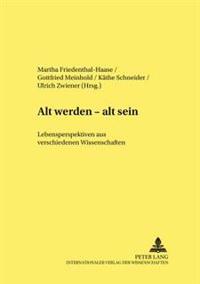Alt Werden - Alt Sein: Lebensperspektiven Aus Verschiedenen Wissenschaften