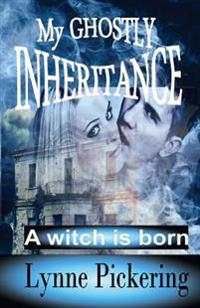 My Ghostly Inheritance: A Witch Is Born