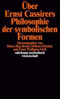Über Ernst Cassirers Philosophie der symbolischen Formen