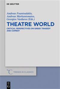 Theatre World: Critical Perspectives on Greek Tragedy and Comedy. Studies in Honour of Georgia Xanthakis-Karamanos