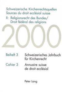 Schweizerische Kirchenrechtsquellen- Sources Du Droit Ecclésial Suisse- II: Religionsrecht Des Bundes / Droit Fédéral Des Religions: Religionsrecht De