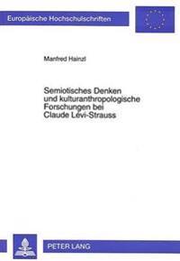 Semiotisches Denken Und Kulturanthropologische Forschungen Bei Claude Levi-Strauss