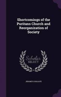 Shortcomings of the Puritans Church and Reorganization of Society