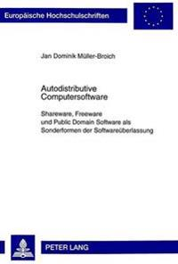 Autodistributive Computersoftware: Shareware, Freeware Und Public Domain Software ALS Sonderformen Der Softwareueberlassung. Eine Vertragliche Zuordnu