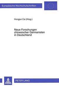 Neue Forschungen Chinesischer Germanisten in Deutschland: Akten Der Kolloquien Des Chinesischen Germanistenverbandes in Deutschland, Frankfurt Am Main
