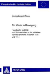 Ein Viertel in Bewegung: Hausbesitz, Mobilitaet Und Wohnverhalten in Der Suedlichen Vorstadt Bremens Zwischen 1875 Und 1914