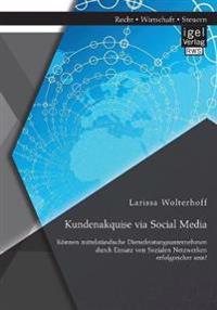 Kundenakquise Via Social Media. Konnen Mittelstandische Dienstleistungsunternehmen Durch Einsatz Von Sozialen Netzwerken Erfolgreicher Sein?