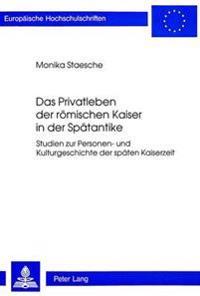 Das Privatleben Der Roemischen Kaiser in Der Spaetantike: Studien Zur Personen- Und Kulturgeschichte Der Spaeten Kaiserzeit