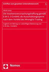 Die Insolvenzverursachungshaftung Gemass 64 S. 3 Gmbhg ALS Ausschuttungssperre Nach Dem Vorbild Des Wrongful Trading: Zugleich Ein Beitrag Zur Zukunft