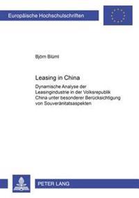 Leasing in China: Dynamische Analyse Der Leasingindustrie in Der Volksrepublik China Unter Besonderer Beruecksichtigung Von Souveraenita