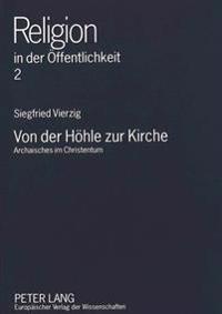 Von Der Hoehle Zur Kirche: Archaisches Im Christentum