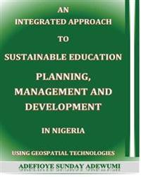 An Integrated Approach to Sustainable Education Planning, Management and Development in Nigeria: Using Geospatial Technologies