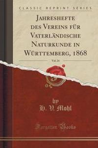 Jahreshefte Des Vereins F�r Vaterl�ndische Naturkunde in W�rttemberg, 1868, Vol. 24 (Classic Reprint)