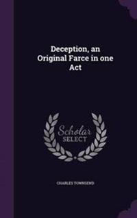Deception, an Original Farce in One Act