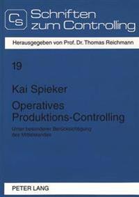 Operatives Produktions-Controlling: Unter Besonderer Beruecksichtigung Des Mittelstandes