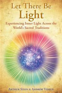 Let There Be Light: Experiencing Inner Light Across the World's Sacred Traditions