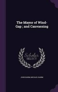 The Mayor of Wind-Gap; And Canvassing