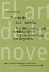 El Arte de Hacer Novelas: Metafiktionalitaet Und Interdiskursivitaet Im Spanischen Roman Der Gegenwart- Untersuchungen Zu Texten Von Juan Bonill