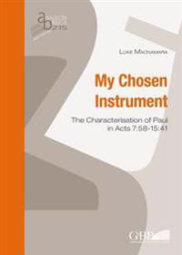 My Chosen Instrument: The Characterisation of Paul in Acts 7:58-15:41