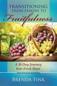 Transitioning from Famine to Fruitfulness: A 30-Day Journey Into Fresh Hope