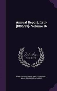 Annual Report, [1st]- [1896/97]- Volume 16