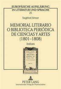 Memorial Literario O Biblioteca Periodica de Ciencias y Artes (1801-1808): Indizes- Zum Kulturtransfer Im Spanien Der Spaetaufklaerung- Unter Mitarbei