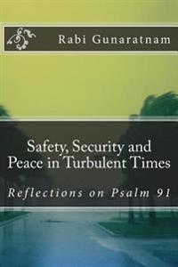 Safety, Security and Peace in Turbulent Times: Reflections on Psalm 91