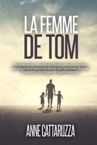 La Femme de Tom: Une Femme Disparue. Une Famille Brisee. Un Mystere Entier