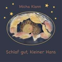 Schlaf Gut, Kleiner Hans: Die Geschichte Vom Kleinen Igel Hans, Der Sich Kein Winternest Baute.
