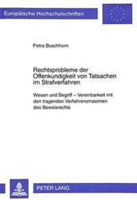 Rechtsprobleme Der Offenkundigkeit Von Tatsachen Im Strafverfahren: Wesen Und Begriff - Vereinbarkeit Mit Den Tragenden Verfahrensmaximen Des Beweisre