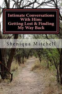 Intimate Conversations with Him: Getting Lost & Finding My Way Back