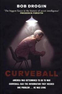 Curveball - spies, lies, and the man behind them - the real reason america