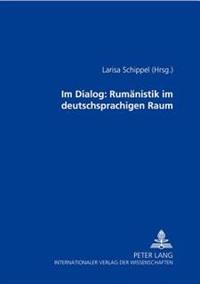 Im Dialog: Rumaenistik Im Deutschsprachigen Raum