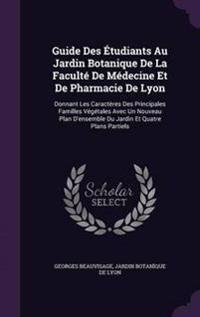 Guide Des Etudiants Au Jardin Botanique de La Faculte de Medecine Et de Pharmacie de Lyon