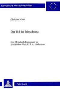 Der Tod Der Primadonna: Der Mensch ALS Instrument Im Literarischen Werk E. T. A. Hoffmanns