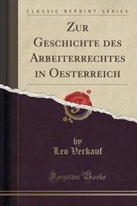 Zur Geschichte Des Arbeiterrechtes in Oesterreich (Classic Reprint)