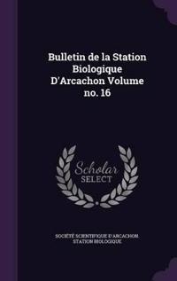 Bulletin de La Station Biologique D'Arcachon Volume No. 16