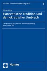 Hanseatische Tradition Und Demokratischer Umbruch: Die Verfassung Der Freien Und Hansestadt Hamburg Vom 7. Januar 1921